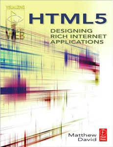 HTML5: Designing Rich Internet Applications by Matthew David